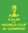 KEEP CALM THE WORLD CUP IS COMING - Personalised Poster A4 size
