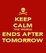 KEEP CALM THE WORLD ENDS AFTER TOMORROW - Personalised Poster A4 size