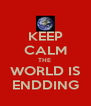 KEEP CALM THE  WORLD IS ENDDING - Personalised Poster A4 size