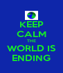 KEEP CALM THE WORLD IS ENDING - Personalised Poster A4 size