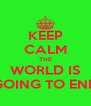 KEEP CALM THE WORLD IS GOING TO END - Personalised Poster A4 size