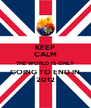 KEEP CALM THE WORLD IS ONLY GOING TO END IN 2012 - Personalised Poster A4 size