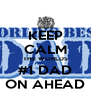 KEEP CALM THE WORLDS #1 DAD ON AHEAD - Personalised Poster A4 size