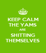 KEEP CALM THE YAMS ARE  SHITTING THEMSELVES - Personalised Poster A4 size