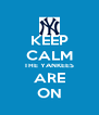 KEEP CALM THE YANKEES ARE ON - Personalised Poster A4 size