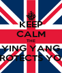 KEEP CALM THE YING YANG PROTECTS YOU - Personalised Poster A4 size