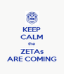 KEEP CALM the ZETAs ARE COMING - Personalised Poster A4 size