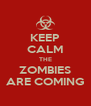 KEEP CALM THE ZOMBIES ARE COMING - Personalised Poster A4 size