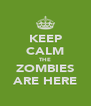 KEEP CALM THE ZOMBIES ARE HERE - Personalised Poster A4 size