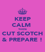 KEEP CALM  THEN CUT SCOTCH & PREPARE ! - Personalised Poster A4 size