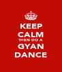 KEEP CALM THEN DO A GYAN DANCE - Personalised Poster A4 size