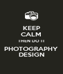 KEEP CALM THEN DO IT PHOTOGRAPHY DESIGN - Personalised Poster A4 size