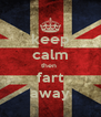 keep calm then  fart away - Personalised Poster A4 size