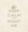 KEEP CALM THEN FIGHT ME - Personalised Poster A4 size