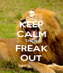 KEEP CALM THEN FREAK OUT - Personalised Poster A4 size