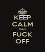KEEP CALM then FUCK OFF - Personalised Poster A4 size