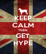 KEEP CALM THEN GET HYPE - Personalised Poster A4 size
