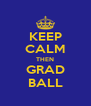 KEEP CALM THEN GRAD BALL - Personalised Poster A4 size
