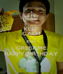 KEEP CALM then GREET ME HAPPY BIRTHDAY - Personalised Poster A4 size