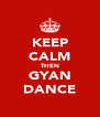 KEEP CALM THEN GYAN DANCE - Personalised Poster A4 size