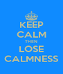 KEEP CALM THEN LOSE CALMNESS - Personalised Poster A4 size