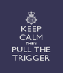KEEP CALM THEN PULL THE TRIGGER - Personalised Poster A4 size