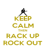 KEEP CALM THEN RACK UP ROCK OUT - Personalised Poster A4 size