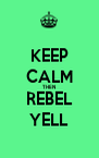 KEEP CALM THEN REBEL YELL - Personalised Poster A4 size
