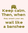 Keep calm. Then, when  they smack your ass, wail like a banshee - Personalised Poster A4 size