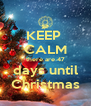 KEEP  CALM there are 47 days until Christmas - Personalised Poster A4 size