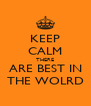 KEEP CALM THERE ARE BEST IN THE WOLRD - Personalised Poster A4 size
