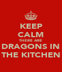 KEEP CALM THERE ARE DRAGONS IN THE KITCHEN - Personalised Poster A4 size