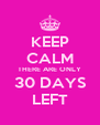 KEEP CALM THERE ARE ONLY 30 DAYS LEFT - Personalised Poster A4 size