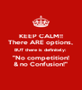"KEEP CALM!! There ARE options, BUT there is definitely: ""No competition! & no Confusion!"" - Personalised Poster A4 size"