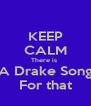 KEEP CALM There is  A Drake Song For that - Personalised Poster A4 size