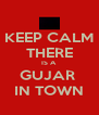 KEEP CALM THERE IS A  GUJAR  IN TOWN - Personalised Poster A4 size