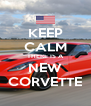 KEEP CALM THERE IS A NEW CORVETTE - Personalised Poster A4 size
