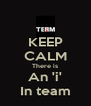 KEEP CALM There is An 'i' In team - Personalised Poster A4 size