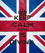 KEEP CALM THERE IS DIVINA - Personalised Poster A4 size