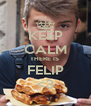 KEEP CALM THERE IS  FELIP <3 - Personalised Poster A4 size