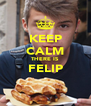 KEEP CALM THERE IS FELIP  - Personalised Poster A4 size