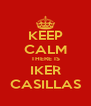 KEEP CALM THERE IS IKER CASILLAS - Personalised Poster A4 size