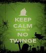 KEEP CALM THERE IS NO TWINGE - Personalised Poster A4 size