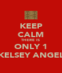 KEEP CALM THERE IS ONLY 1 KELSEY ANGEL - Personalised Poster A4 size