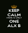 KEEP CALM THERE IS ONLY ONE ALX B - Personalised Poster A4 size