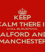 KEEP CALM THERE IS STILL BLACKPOOL SALFORD AND MANCHESTER - Personalised Poster A4 size