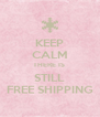 KEEP CALM THERE IS  STILL FREE SHIPPING - Personalised Poster A4 size