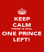 KEEP CALM THERE IS STILL ONE PRINCE LEFT! - Personalised Poster A4 size