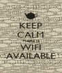 KEEP CALM THERE IS WIFI AVAILABLE - Personalised Poster A4 size