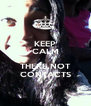 KEEP CALM  THERE NOT CONTACTS - Personalised Poster A4 size